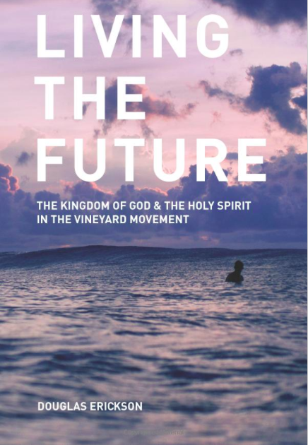 Book Review: Living the Future, The Kingdom of God and Holy Spirit in the Vineyard Movement Part 2